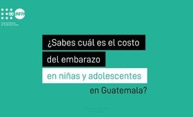 El fenómeno del embarazo en la adolescencia y la maternidad temprana representan un alto costo para Guatemala